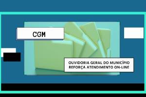 imagem com fundo azul, escrito CGM e OUVIDORIA GERAL DO MUNICIPIO REFORÇA ATENDIMENTO ON-LINE