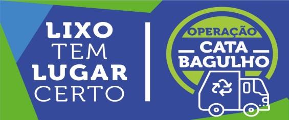Imagem com a logo da Operação Cata-Bagulho e os dizeres: Lixo tem Lugar de Certo