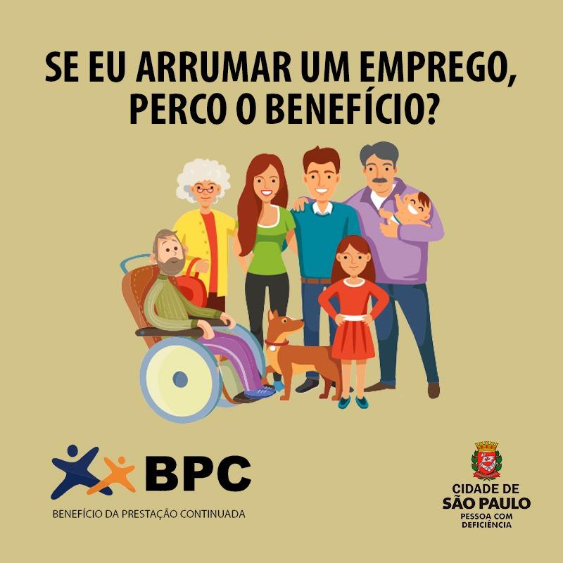 ilustração de uma família: dois idosos, um está em uma cadeira de rodas, dois homens, um segura um bebê no colo, uma menina e um cachorro. No topo da imagem, destaque para o texto: Se eu arrumar um emprego, perco o benefício? Rodapé, lado direito, o logotipo do BPC e lado esquerdo, Cidade de São Paulo Pessoa com Deficiência.