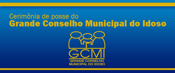 "Banner com o logotipo do Grande Conselho Municipal do Idoso e a frase ""Cerimônia de posse do Grande Conselho Municipal do Idoso""."